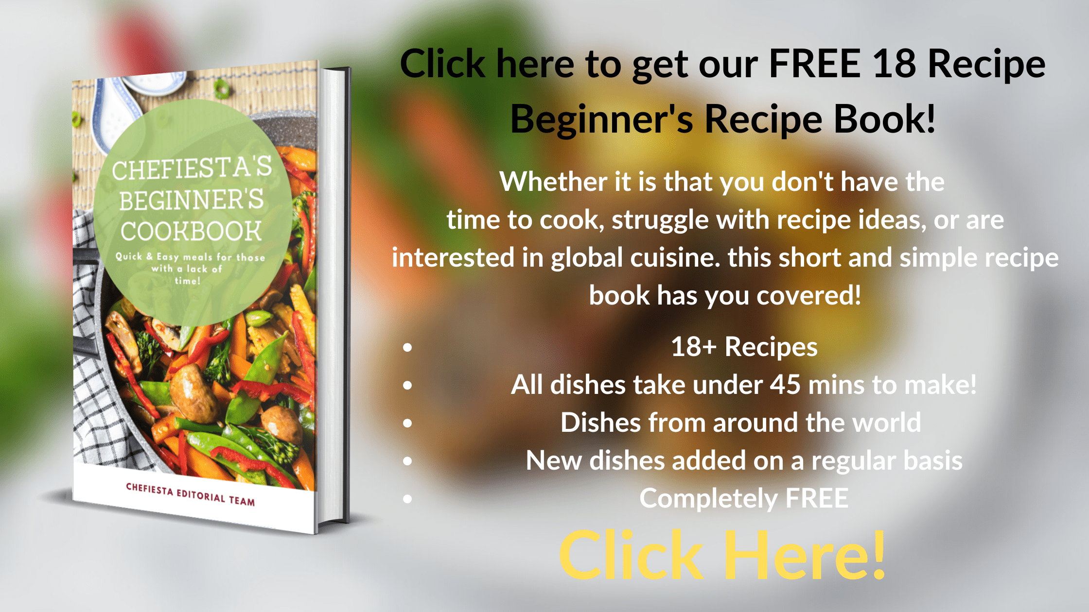 Click on our book cover to get our 18 Recipe Beginners Recipe book! Whether it is that you don't have the  time to cook, struggle with recipe ideas, or are interested in global cuisine. this short and simple recipe book has you covered!  18+ Recipes  All dishes take under 45 mins to make! Dishes from around the world  New dishes added on a regular basis Completely FREE Click Here - meal prep, meal delivery service